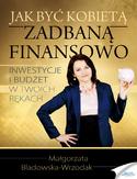 Jak być kobietą zadbaną finansowo. Inwestycje i budżet w Twoich rękach