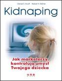 Kidnaping. Jak marketerzy kontrolują umysł Twojego dziecka