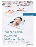 Zarządzanie rozwojem pracowników. Kompleksowe i praktyczne ujęcie